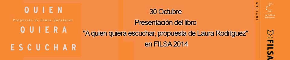 """30 Octubre Presentación del libro """"A quien quiera escuchar, propuesta de Laura Rodríguez"""" en FILSA 2014"""